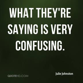 Julie Johnston  - What they're saying is very confusing.
