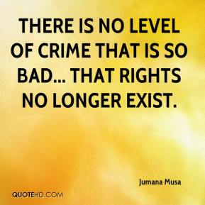 There is no level of crime that is so bad... that rights no longer exist.