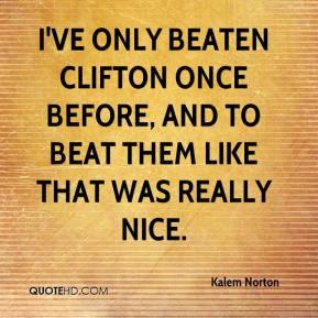 Kalem Norton  - I've only beaten Clifton once before, and to beat them like that was really nice.