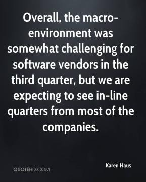 Karen Haus  - Overall, the macro-environment was somewhat challenging for software vendors in the third quarter, but we are expecting to see in-line quarters from most of the companies.