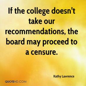 Kathy Lawrence  - If the college doesn't take our recommendations, the board may proceed to a censure.
