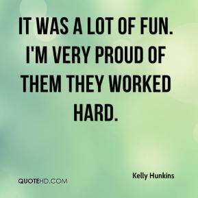 Kelly Hunkins  - It was a lot of fun. I'm very proud of them they worked hard.