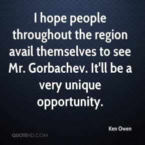 I hope people throughout the region avail themselves to see Mr. Gorbachev. It'll be a very unique opportunity.