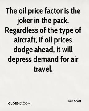 Ken Scott  - The oil price factor is the joker in the pack. Regardless of the type of aircraft, if oil prices dodge ahead, it will depress demand for air travel.