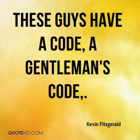 Kevin Fitzgerald  - These guys have a code, a gentleman's code.