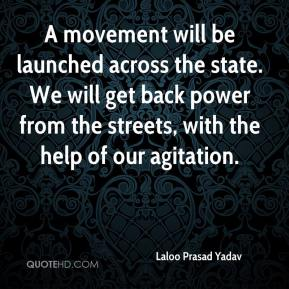 Laloo Prasad Yadav  - A movement will be launched across the state. We will get back power from the streets, with the help of our agitation.