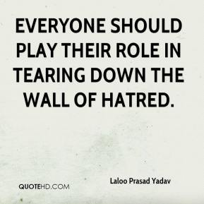 Laloo Prasad Yadav  - Everyone should play their role in tearing down the wall of hatred.