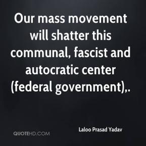 Laloo Prasad Yadav  - Our mass movement will shatter this communal, fascist and autocratic center (federal government).