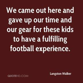 Langston Walker  - We came out here and gave up our time and our gear for these kids to have a fulfilling football experience.
