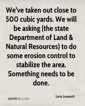 We've taken out close to 500 cubic yards. We will be asking (the state Department of Land & Natural Resources) to do some erosion control to stabilize the area. Something needs to be done.