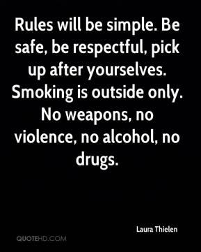Laura Thielen  - Rules will be simple. Be safe, be respectful, pick up after yourselves. Smoking is outside only. No weapons, no violence, no alcohol, no drugs.