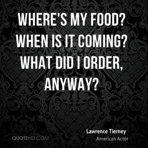Lawrence Tierney - Where's my food? When is it coming? What did I order, anyway?