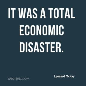It was a total economic disaster.