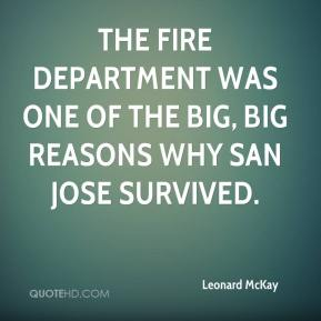 Leonard McKay  - The fire department was one of the big, big reasons why San Jose survived.