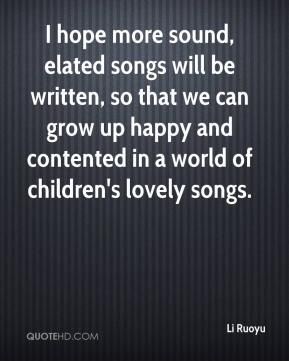 Li Ruoyu  - I hope more sound, elated songs will be written, so that we can grow up happy and contented in a world of children's lovely songs.