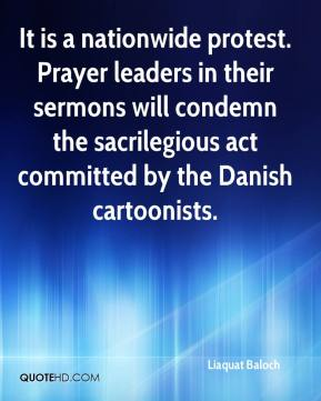 Liaquat Baloch  - It is a nationwide protest. Prayer leaders in their sermons will condemn the sacrilegious act committed by the Danish cartoonists.