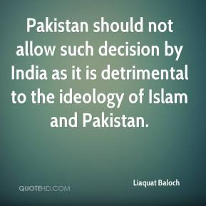 Liaquat Baloch  - Pakistan should not allow such decision by India as it is detrimental to the ideology of Islam and Pakistan.