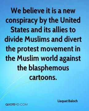 Liaquat Baloch  - We believe it is a new conspiracy by the United States and its allies to divide Muslims and divert the protest movement in the Muslim world against the blasphemous cartoons.
