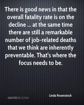 Linda Rosenstock  - There is good news in that the overall fatality rate is on the decline ... at the same time there are still a remarkable number of job-related deaths that we think are inherently preventable. That's where the focus needs to be.