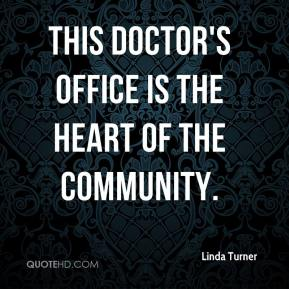 Linda Turner  - This doctor's office is the heart of the community.