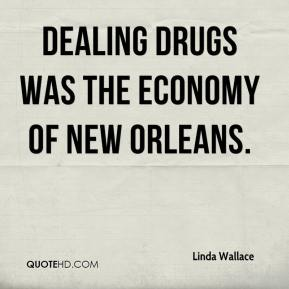 Linda Wallace  - Dealing drugs was the economy of New Orleans.