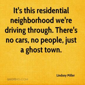 Lindsey Miller  - It's this residential neighborhood we're driving through. There's no cars, no people, just a ghost town.