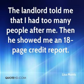 Lisa Morris  - The landlord told me that I had too many people after me. Then he showed me an 18-page credit report.