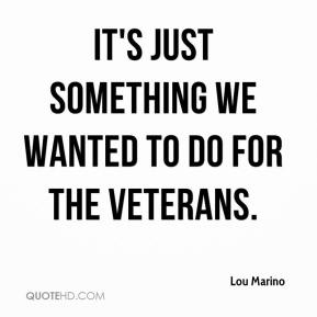 It's just something we wanted to do for the veterans.