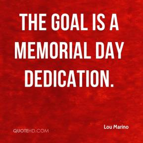 Lou Marino  - The goal is a Memorial Day dedication.