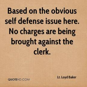 Lt. Loyd Baker  - Based on the obvious self defense issue here. No charges are being brought against the clerk.