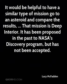 Lucy McFadden  - It would be helpful to have a similar type of mission go to an asteroid and compare the results, ... That mission is Deep Interior. It has been proposed in the past to NASA's Discovery program, but has not been accepted.