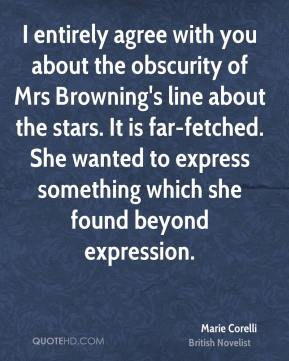 I entirely agree with you about the obscurity of Mrs Browning's line about the stars. It is far-fetched. She wanted to express something which she found beyond expression.