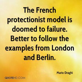 Mario Draghi  - The French protectionist model is doomed to failure. Better to follow the examples from London and Berlin.