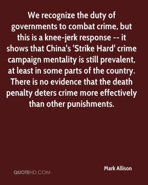 Mark Allison  - We recognize the duty of governments to combat crime, but this is a knee-jerk response -- it shows that China's 'Strike Hard' crime campaign mentality is still prevalent, at least in some parts of the country. There is no evidence that the death penalty deters crime more effectively than other punishments.