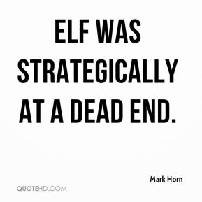 Mark Horn  - Elf was strategically at a dead end.