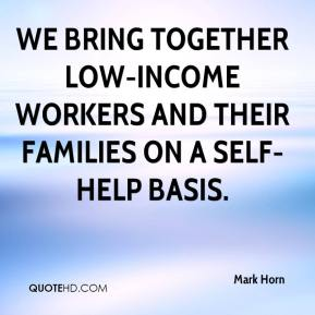 Mark Horn  - We bring together low-income workers and their families on a self-help basis.
