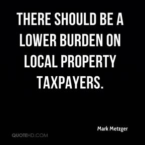 There should be a lower burden on local property taxpayers.