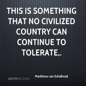 Marthinus van Schalkwyk  - This is something that no civilized country can continue to tolerate.