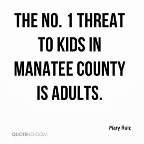 Mary Ruiz  - The No. 1 threat to kids in Manatee County is adults.
