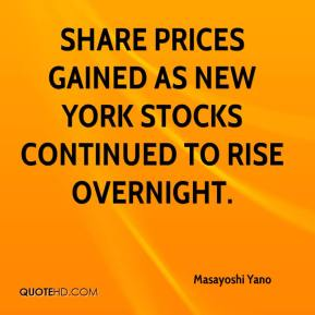 Masayoshi Yano  - Share prices gained as New York stocks continued to rise overnight.