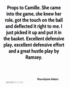 Mauvolyene Adams  - Props to Camille. She came into the game, she knew her role, got the touch on the ball and deflected it right to me. I just picked it up and put it in the basket. Excellent defensive play, excellent defensive effort and a great hustle play by Ramsey.