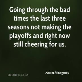 Maxim Afinogenov  - Going through the bad times the last three seasons not making the playoffs and right now still cheering for us.