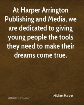 Michael Harper  - At Harper Arrington Publishing and Media, we are dedicated to giving young people the tools they need to make their dreams come true.