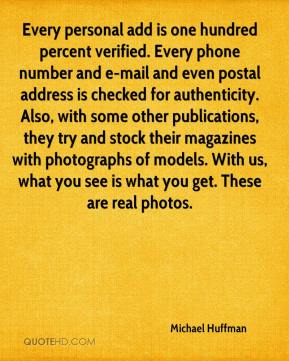 Every personal add is one hundred percent verified. Every phone number and e-mail and even postal address is checked for authenticity. Also, with some other publications, they try and stock their magazines with photographs of models. With us, what you see is what you get. These are real photos.