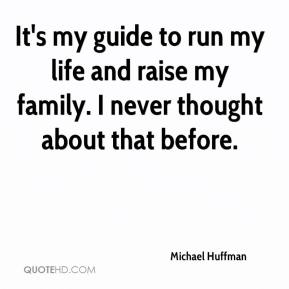 It's my guide to run my life and raise my family. I never thought about that before.