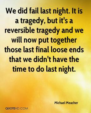 Michael Meacher  - We did fail last night. It is a tragedy, but it's a reversible tragedy and we will now put together those last final loose ends that we didn't have the time to do last night.