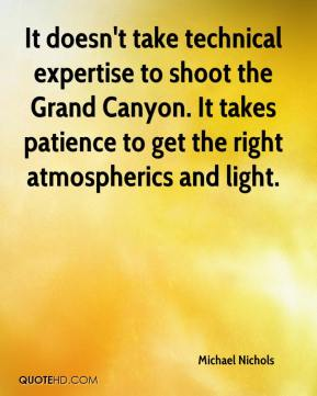 Michael Nichols  - It doesn't take technical expertise to shoot the Grand Canyon. It takes patience to get the right atmospherics and light.