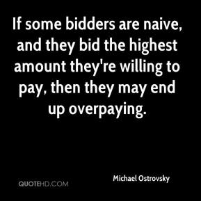 If some bidders are naive, and they bid the highest amount they're willing to pay, then they may end up overpaying.