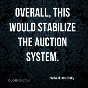 Michael Ostrovsky  - Overall, this would stabilize the auction system.