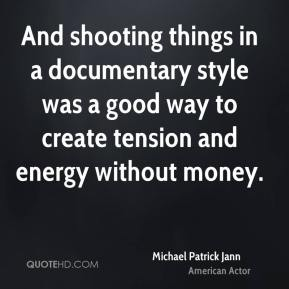 Michael Patrick Jann - And shooting things in a documentary style was a good way to create tension and energy without money.